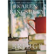 The Bridge A Novel by Kingsbury, Karen, 9781476748658