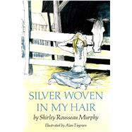 Silver Woven in My Hair by Murphy, Shirley Rousseau; Tiegreen, Alan, 9781481458658