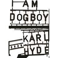 I Am Dogboy The Underworld Diaries by Hyde, Karl, 9780571328659