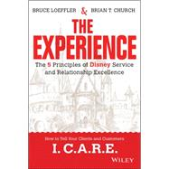 The Experience: The 5 Principles of Disney Service and Relationship Excellence by Loeffler, Bruce; Church, Brian, 9781119028659