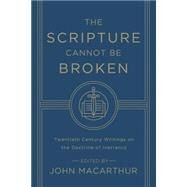 The Scripture Cannot Be Broken: Twentieth Century Writings on the Doctrine of Inerrancy by , 9781433548659