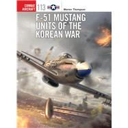 F-51 Mustang Units of the Korean War by Thompson, Warren; Davey, Chris; Hector, Gareth, 9781472808660