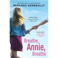 Breathe, Annie, Breathe by Kenneally, Miranda, 9781492608660