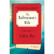 The Railwayman's Wife A Novel by Hay, Ashley, 9781501128660