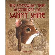 The Somewhat True Adventures of Sammy Shine by Cole, Henry; Cole, Henry, 9781561458660