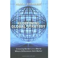Redefining Global Strategy: Crossing Borders in A World Where Differences Still Matter by Ghemawat, Pankaj, 9781591398660