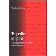 Tragedies of Spirit : Tracing Finitude in Hegel's Phenomenology by George, Theodore D., 9780791468661