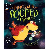The Dinosaur That Pooped a Planet! by Fletcher, Tom; Poynter, Dougie; Parsons, Garry, 9781481498661
