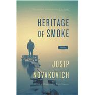 Heritage of Smoke by Novakovich, Josip, 9781941088661