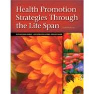 Health Promotion Strategies Through the Life Span by Murray, Ruth Beckmann, Ed.D, MSN, RN, CS,; Zentner, Judith Proctor, RN, MA,; Yakimo, Richard, 9780135138663