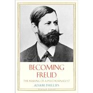 Becoming Freud: The Making of a Psychoanalyst by Phillips, Adam, 9780300158663