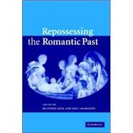 Repossessing the Romantic Past by Edited by Heather Glen , Paul Hamilton, 9780521858663