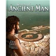 Secrets of Ancient Man by Landis, Don; Jackson Hole Bible College, 9780890518663