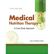 Medical Nutrition Therapy: A Case-Study Approach by Nelms, Marcia, 9781305628663