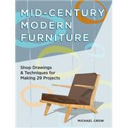 Making Mid-century Modern Furniture: Shop Drawings & Techniques for 30 Projects by Crow, Michael, 9781440338663