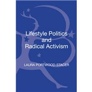 Lifestyle Politics and Radical Activism by Portwood-Stacer, Laura, 9781441188663