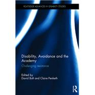 Disability, Avoidance and the Academy: Challenging Resistance by Bolt; David, 9781138858664