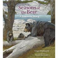 Seasons of the Bear A Yosemite Story by Wadsworth, Ginger; San Souci, Daniel, 9781930238664