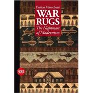 War Rugs : The Nightmare of Modernism by Mascelloni, Enrico, 9788861308664