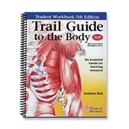 Trail Guide to the Body Student Workbook by Biel, Andrew; Dorn, Robin, 9780982978665