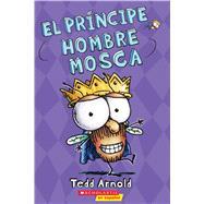 El príncipe Hombre Mosca (Hombre Mosca #15) by Arnold, Tedd, 9781338208665