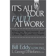 It's All Your Fault at Work!: Managing Narcissists and Other High-conflict People by Eddy, Bill, 9781936268665