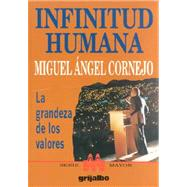 Infinitud Humana: LA Grandeza De Los Valores by Cornejo, Miguel Angel, 9789700508665