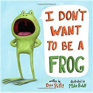 I Don't Want to Be a Frog by Petty, Dev; Boldt, Mike, 9780385378666
