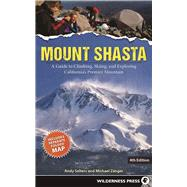 Mount Shasta A Guide to Climbing, Skiing, and Exploring California's Premier Mountain by Selters, Andy; Zanger, Michael, 9780899978666