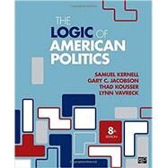 The Logic of American Politics by Kernell, Samuel; Jacobson, Gary C.; Kousser, Thad; Vavreck, Lynn, 9781506358666