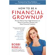 How to Be a Financial Grownup Proven Advice from High Achievers on How to Live Your Dreams and Have Financial Freedom by Rebell, Bobbi; Robbins, Tony, 9781938548666