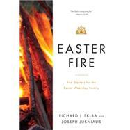 Easter Fire by Sklba, Richard J.; Juknialis, Joseph, 9780814648667