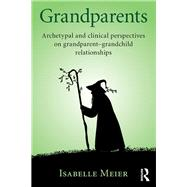 Grandparents: Archetypal and clinical perspectives on grandparent-grandchild relationships by Dr Isabelle Meier; Co-Presiden, 9781138688667