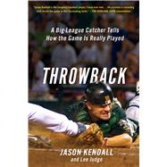Throwback A Big-League Catcher Tells How the Game Is Really Played by Kendall, Jason; Judge, Lee, 9781250068668