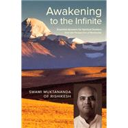 Awakening to the Infinite by SWAMI MUKTANANDA OF RISHIKESH, 9781583948668