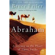 Abraham : A Journey to the Heart of Three Faiths by Feiler, Bruce, 9780060838669