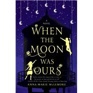 When the Moon was Ours A Novel by Mclemore, Anna-marie, 9781250058669