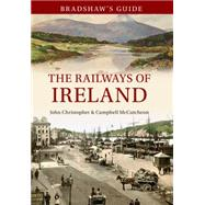 Bradshaw's Guide to Ireland's Railways by Chrsitopher, John; Mccutcheon, Campbell, 9781445638669
