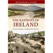 Bradshaw's Guide to Ireland's Railways by Chrsitopher, John; Mccutcheon, Campbell, 9781445638669