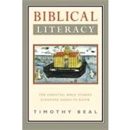 Biblical Literacy : The Essential Bible Stories Everyone Needs to Know by Beal, Timothy, 9780061718670