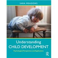 Understanding Child Development: Psychological Perspectives and Applications by Meadows; Sara, 9780415788670