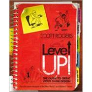 Level Up! : The Guide to Great Video Game Design by Rogers, Scott, 9780470688670