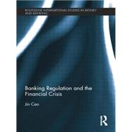 Banking Regulation and the Financial Crisis by Cao; Jian, 9781138798670