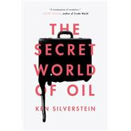 The Secret World of Oil by Silverstein, Ken, 9781781688670