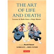 The Art of Life and Death by Azizi, Sleiman; Fletcher, Daniel; Hatsumi, Masaaki, 9780804848671