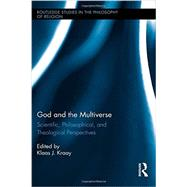 God and the Multiverse: Scientific, Philosophical, and Theological Perspectives by Kraay; Klaas, 9781138788671