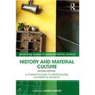 History and Material Culture: A Student's Guide to Approaching Alternative Sources by Harvey; Karen, 9781138928671