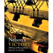 Nelson's Victory: 250 Years of War and Peace by Lavery, Brian, 9781612518671