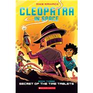 Secret of the Time Tablets (Cleopatra in Space #3) by Maihack, Mike, 9780545838672