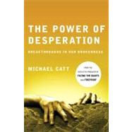 The Power of Desperation Breakthroughs in Our Brokenness by Catt, Michael, 9780805448672